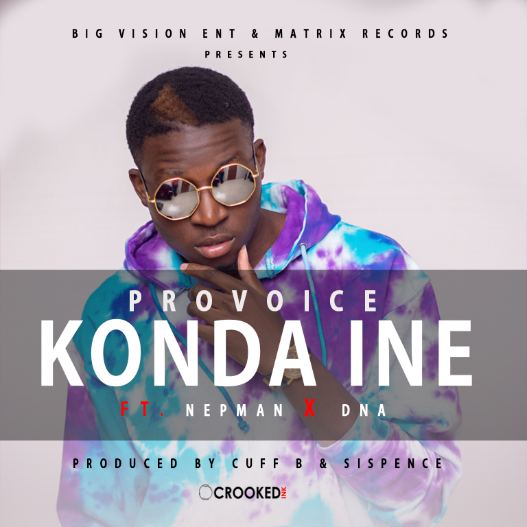 ProVoice - Konda Ine ft Nepman and DNA (Prod By Cuff B Jimz)